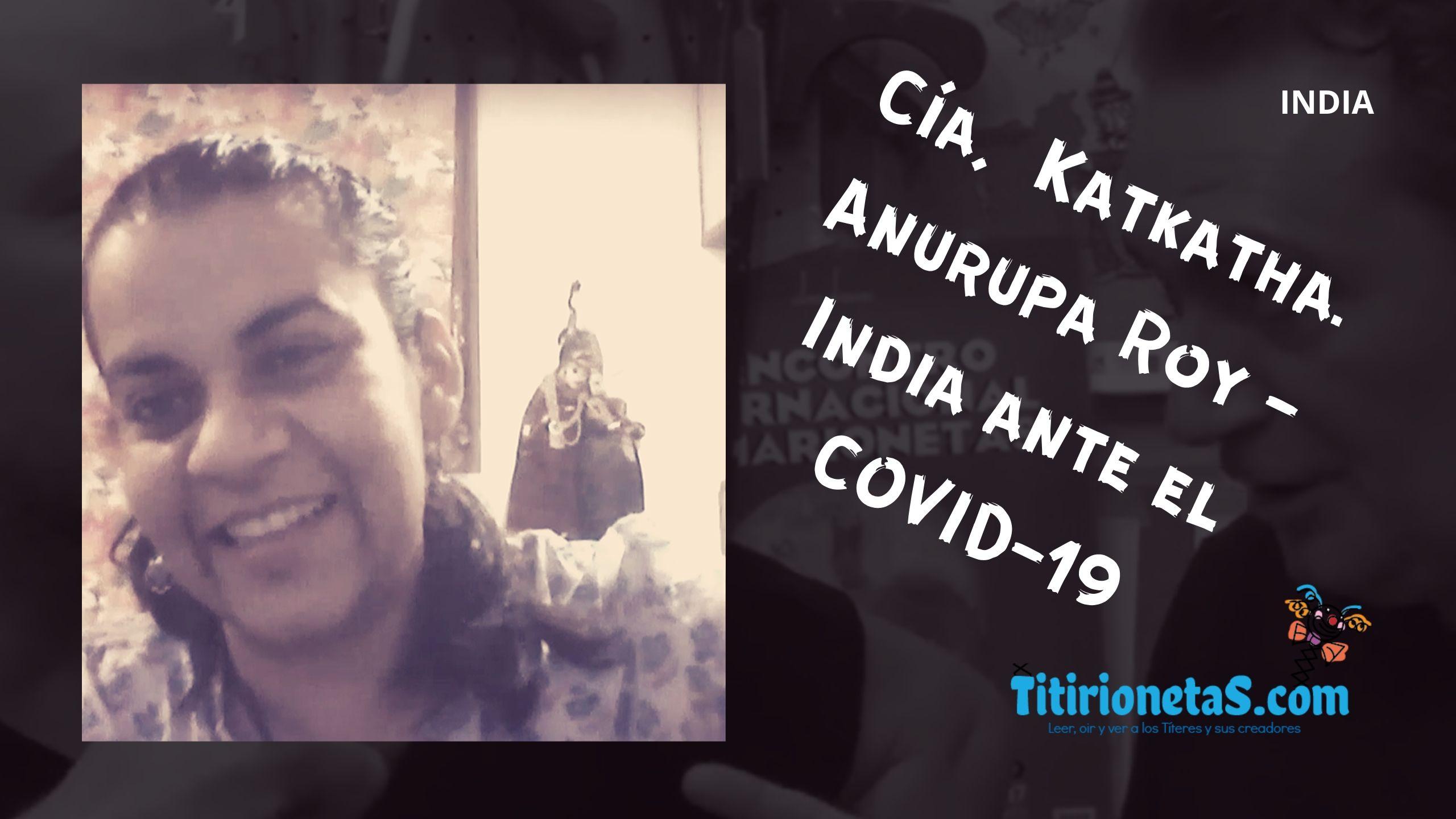 Cía. Katkatha Puppets. Anurupa Roy-India ante el COVID-19