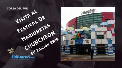 Visita al Festival de Marionetas CHUNCHEON Corea del Sur. Edición 2018